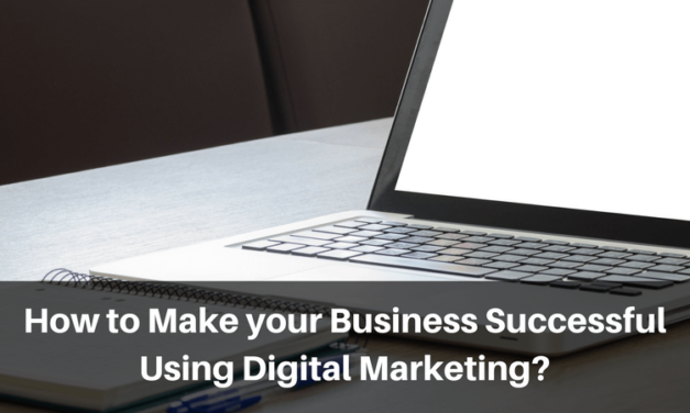 How to Make your Business Successful Using Digital Marketing?
