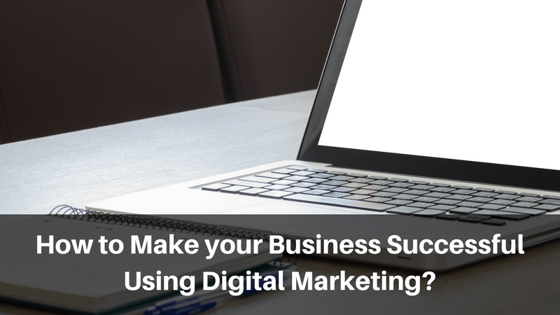How-to-Make-your-Business-Successful-Using-Digital-Marketing